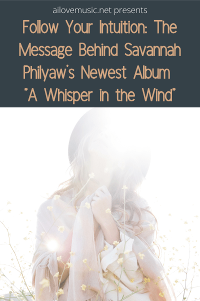 """Follow Your Intuition: The Message Behind Savannah Philyaw's Newest Album """"A Whisper in the Wind"""""""