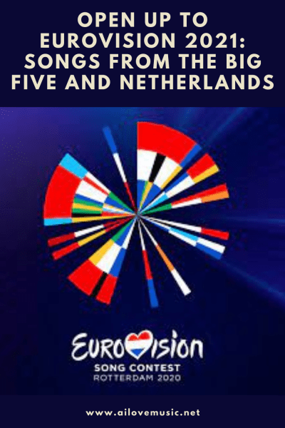 Open Up to Eurovision 2021: Songs from the Big Five and Netherlands