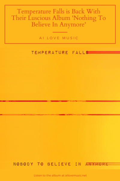 Temperature Falls is Back With Their Luscious Album 'Nothing To Believe In Anymore'