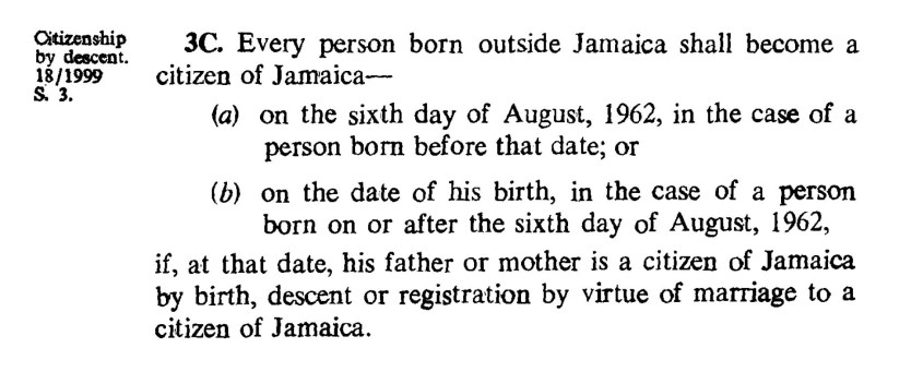 Section 3C(b), Citizenship by decent, Jamaica (Constitution) Order in Council 1962. (Jul. 25, 1962). Caribbean and North Atlantic Territories, Statutory Instruments, 1962 No. 1550, Amendments through 2011 appended. Queen Elizabeth and Privy Council.