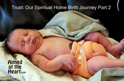Trust: Our Spiritual Home Birth Journey Part 2