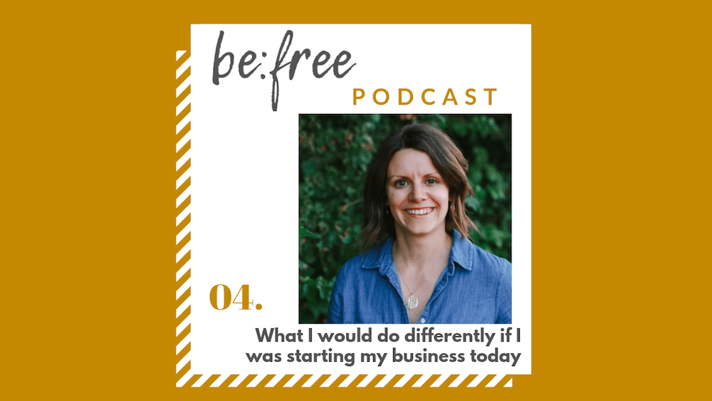 4. What I would do differently if I was starting my business today
