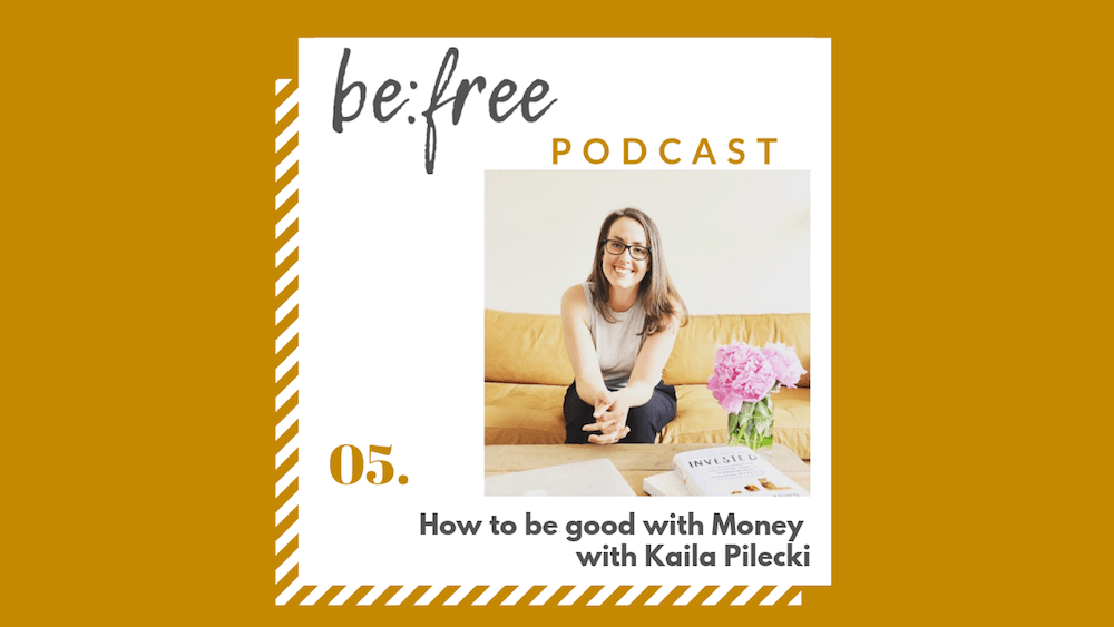 5. How to be good with Money with Kaila Pilecki