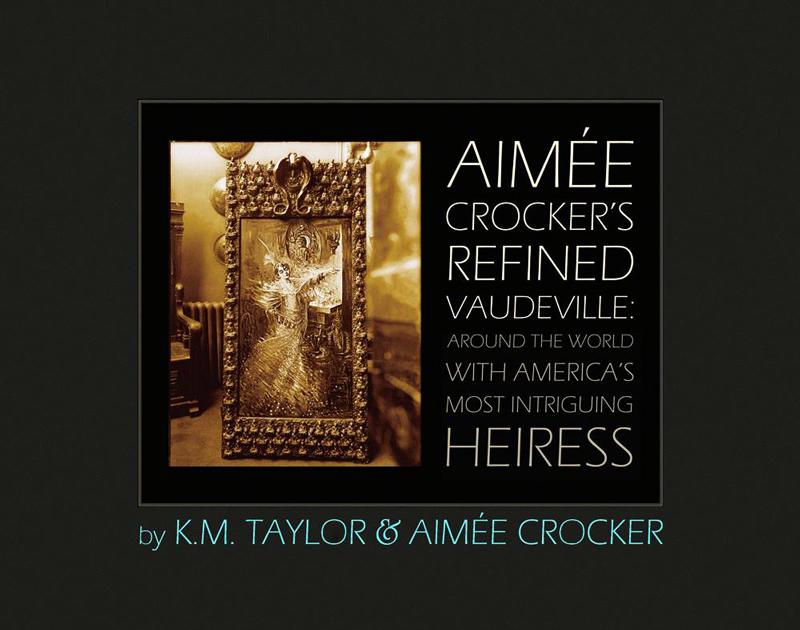 Aimée Crocker's Refined Vaudeville by Kevin Taylor