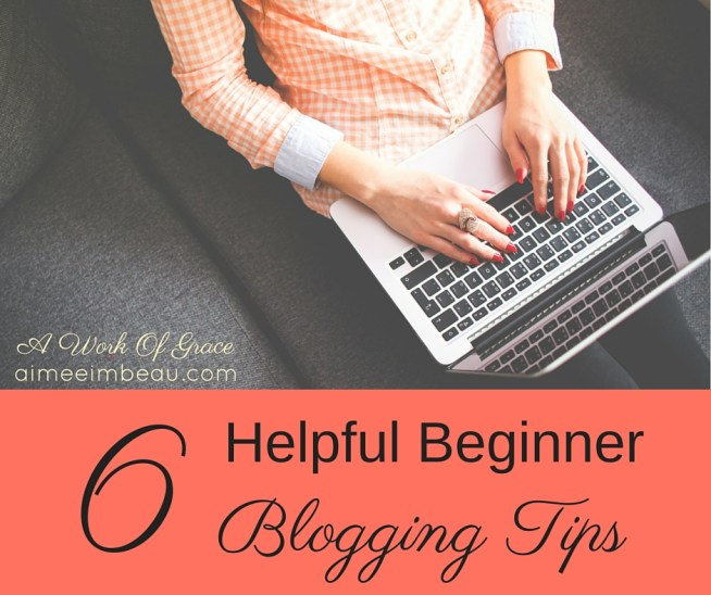 6 helpful beginner blogging tips