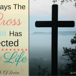 7 Ways The Cross Has Affected My Life