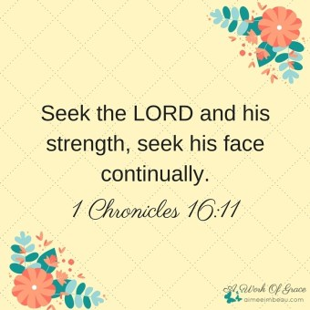 Seek the LORD and his strength, seek his face continually. (1)