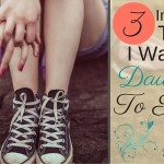 3 Important Things I Want My Daughter To Know