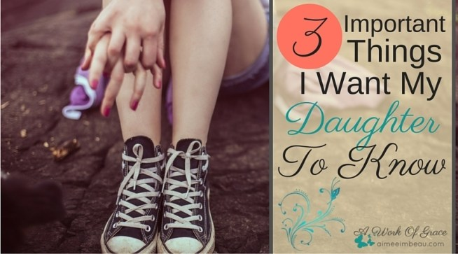 My daughter is growing up - faster than I'd like. And there is so much I need to tell her, so much I need to teach her about life. Here are 3 Important Things I Want My Daughter To Know. Christian Parenting.