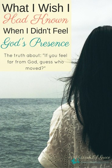 """""""If you feel far from God, guess who moved?"""" Is this saying really Biblical? Is it Truth? Have you wondered where God was when you didn't feel close to Him? What I Wish I Knew When I Didn't Feel God's Presence"""