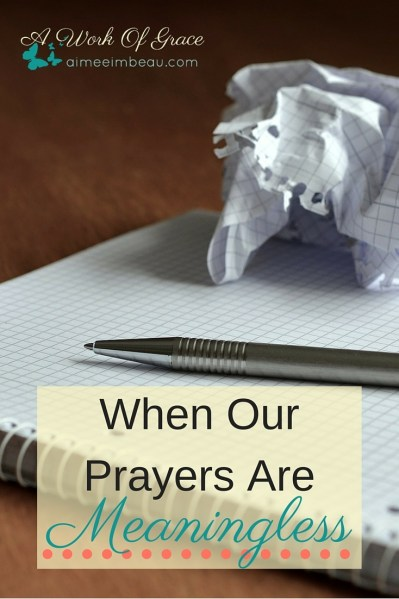Have you ever wondered if your prayers are meaningless? Have they become rote and boring? I talk about When Our Prayers Are Meaningless. Christian prayer life