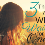 3 Things To Avoid While Waiting for the One