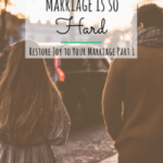 Grace & Truth ~ Why Marriage is so Hard: Restore Joy to Your Marriage