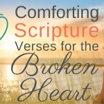 10 Comforting Scripture Verses for the Broken Heart