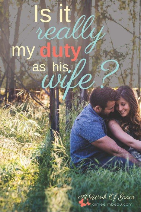 """Have you been met with the response """"It's your duty as his wife"""" when you have expressed a struggle with intimacy in marriage? Me, too. More times than necessary, that's for sure. In this post, I address that question...Is It Really My Duty As His Wife?"""