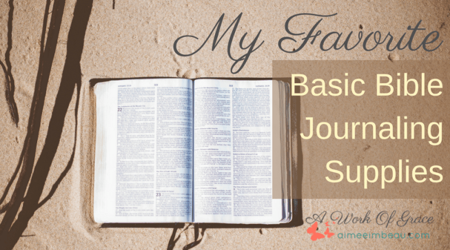 Are you looking for beginner Bible journaling supplies and tips? Are you wishing to start Bible journaling, but not sure where to begin? Here are my My Favorite Basic Bible Journaling Supplies.