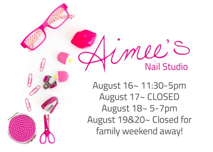 Aimees Nail Studio Hours for week of August 15th 2