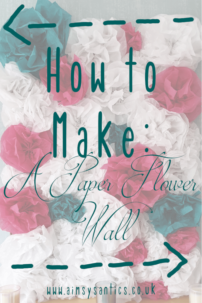How to Make a Paper Flower Wall - www.aimsysantics.co.uk