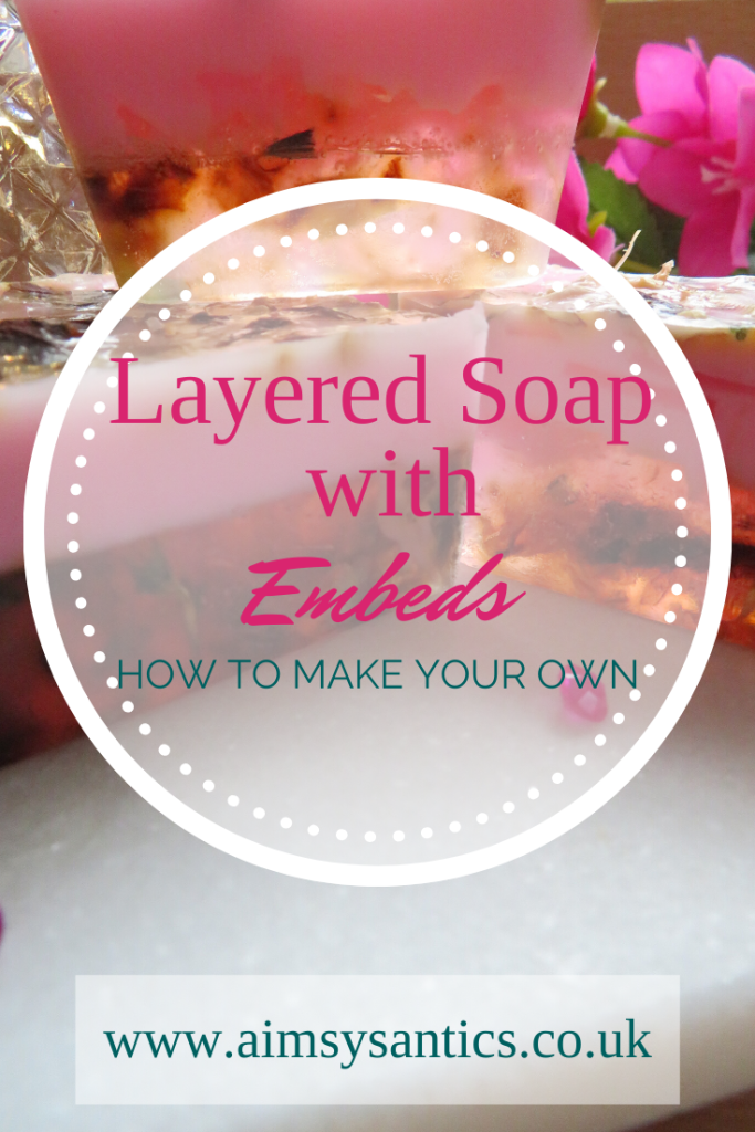 Layered Soap with Embeds - How to make your own - www.aimsysantics.co.uk