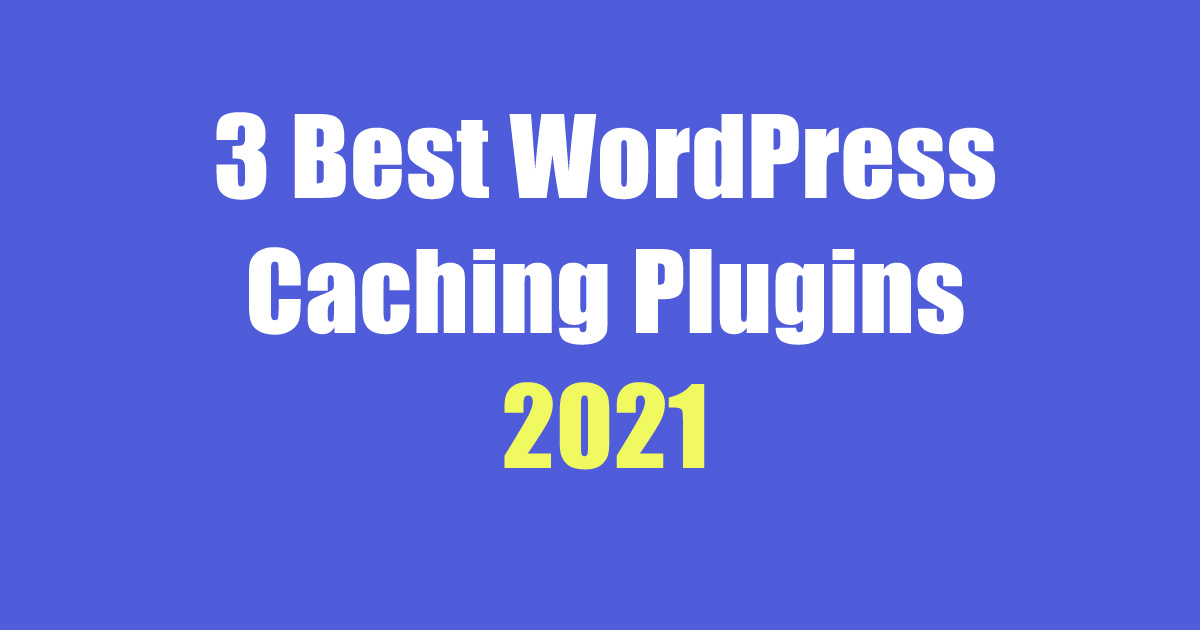 3 Best WordPress Caching Plugins Compared (2021)