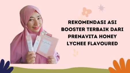 Rekomendasi Booster ASI Terbaik dari Prenavita Honey Lychee