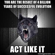 """So, about that """"result of successful evolution"""" meme"""