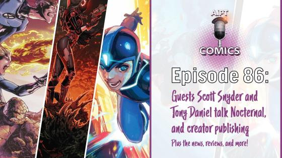 The Comics podcast hosts Scott Snyder and Tony S. Daniel to talk their Kickstarter, and more!