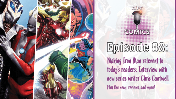 AIPT Comics Podcast Episode 88: Making Iron Man relevant with Christopher Cantwell