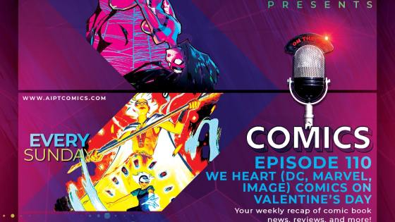 AIPT Comics Podcast Episode 110: We heart (DC, Marvel, Image) comics on Valentine's Day