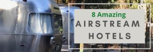 Read more about the article 8 Amazing Airstream Hotels for Airstream Glamping in California