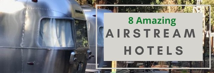 8 Amazing Airstream Hotels for Airstream Glamping in California