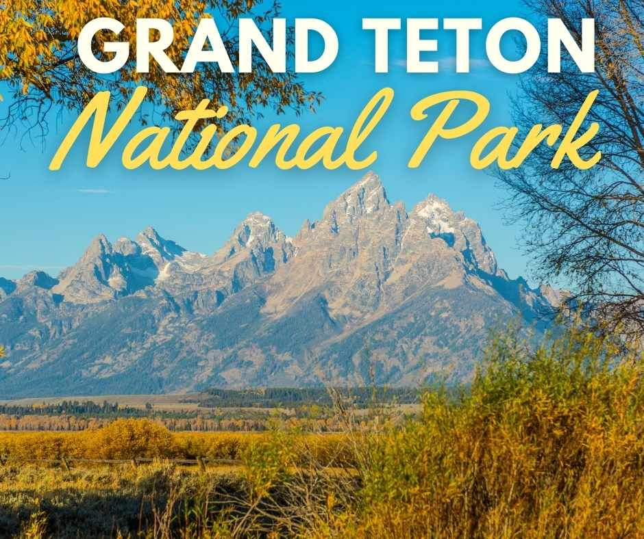 Grand Teton National Park: Everything You Need To Know Before You Go