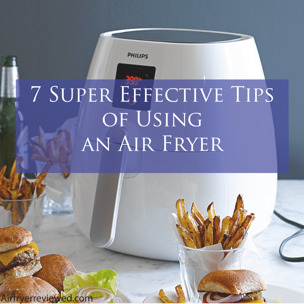 7 Super Effective Tips of Using an Air Fryer
