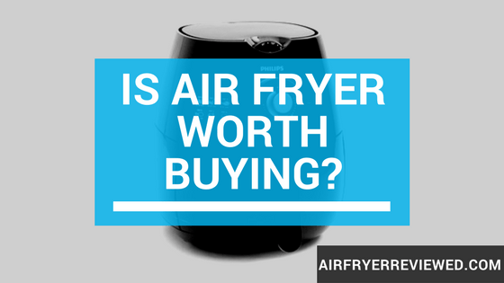 Is Air fryer Worth Buying
