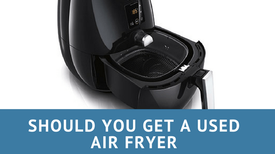 Should you get a Used Air fryer?