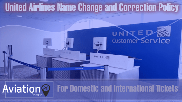 United Airlines Name Change and Correction Policy for Domestic and International Tickets: All you need to know