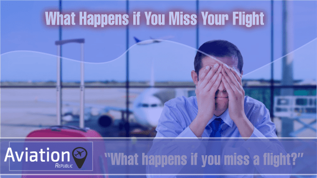 What Happens if You Miss Your Flight?