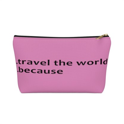 airplaneTees Travel the world bag... Because... Accessory Pouch w T-bottom 7