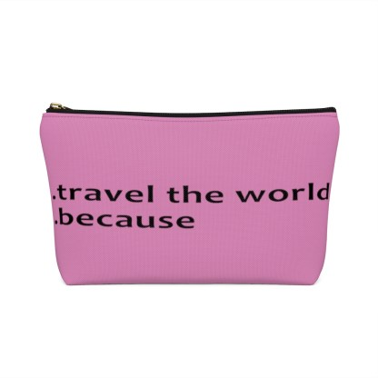 airplaneTees Travel the world bag... Because... Accessory Pouch w T-bottom 8