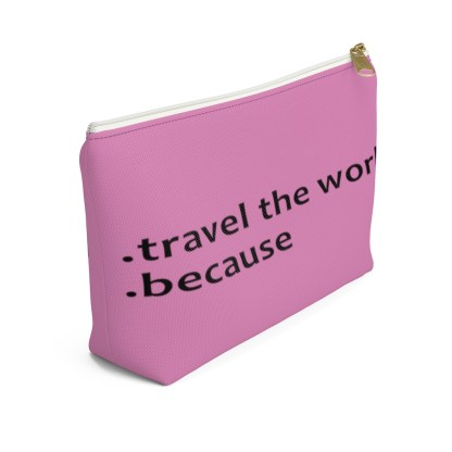 airplaneTees Travel the world bag... Because... Accessory Pouch w T-bottom 3