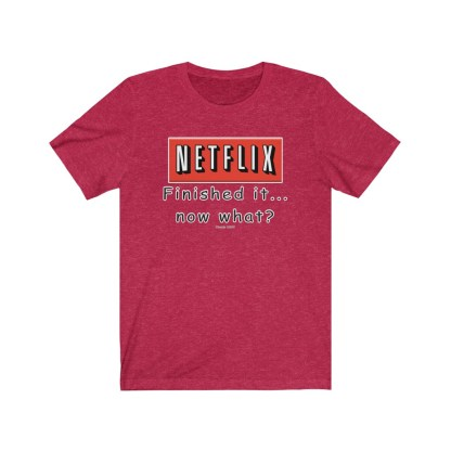 airplaneTees Finished Netflix now what tee... Unisex Jersey Short Sleeve 9