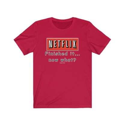 airplaneTees Finished Netflix now what tee... Unisex Jersey Short Sleeve 10