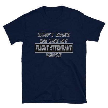 airplaneTees Dont make me use my Flight Attendant Voice Tee... Short-Sleeve Unisex 8