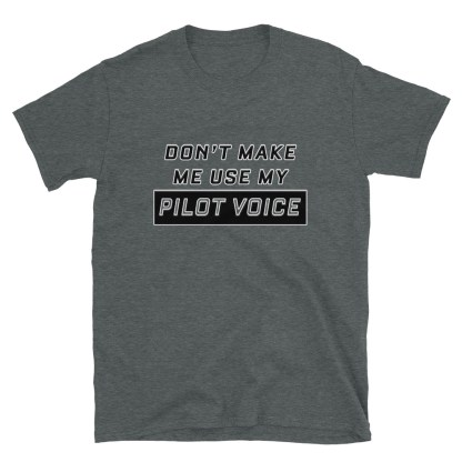 airplaneTees Don't make me use my Pilot Voice Tee... Short-Sleeve Unisex 7