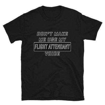 airplaneTees Dont make me use my Flight Attendant Voice Tee... Short-Sleeve Unisex 7