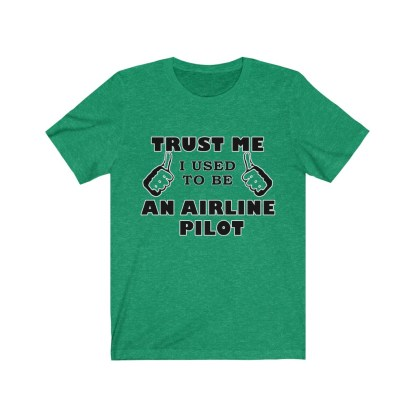 airplaneTees Trust Me I used to be an Airline Pilot Tee… Unisex Jersey Short Sleeve 7