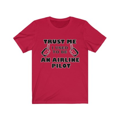 airplaneTees Trust Me I used to be an Airline Pilot Tee… Unisex Jersey Short Sleeve 18