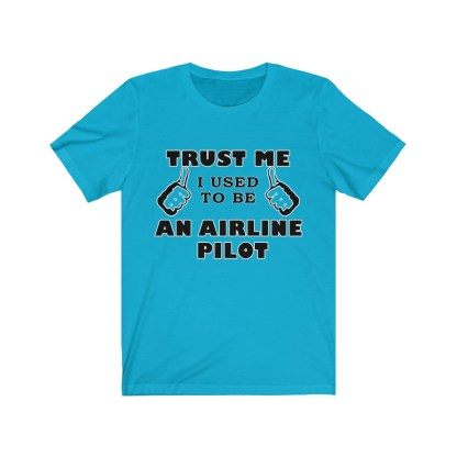 airplaneTees Trust Me I used to be an Airline Pilot Tee… Unisex Jersey Short Sleeve 9