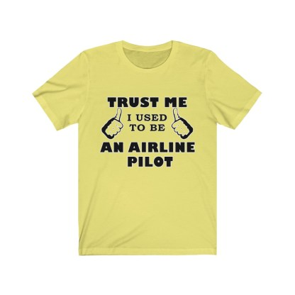 airplaneTees Trust Me I used to be an Airline Pilot Tee… Unisex Jersey Short Sleeve 5