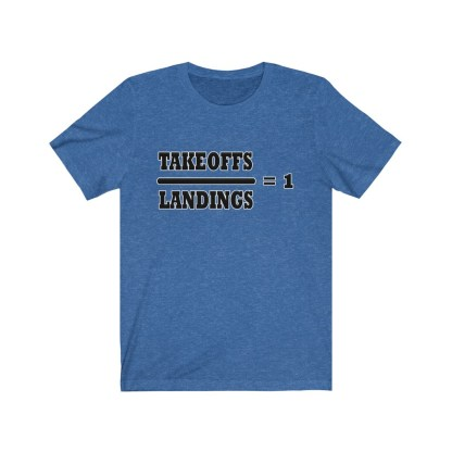 airplaneTees Takeoffs over Landings equals 1 Tee - Unisex Jersey Short Sleeve 10